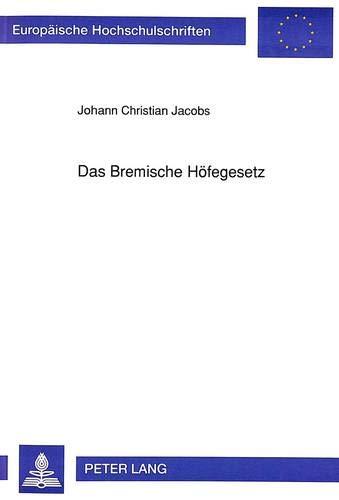 Das Bremische Hoefegesetz: Geschichtliche Entwicklung Und Systematische Darstellung (Paperback): ...