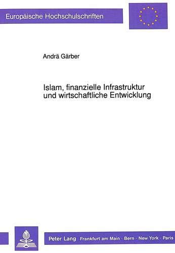 Islam, finanzielle Infrastruktur und wirtschaftliche Entwicklung: Eine Analyse ökonomischer ...