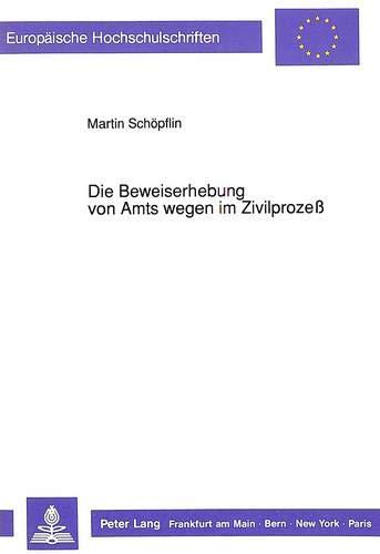 9783631444894: Die Beweiserhebung von Amts wegen im Zivilprozeß (Europaeische Hochschulschriften / European University Studie)