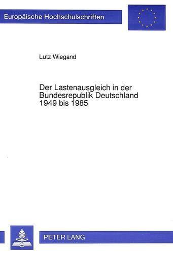 Der Lastenausgleich in Der Bundesrepublik Deutschland 1949 Bis 1985 (Europaeische ...