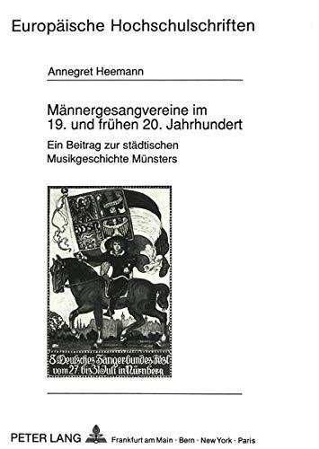 Maennergesangvereine Im 19. Und Fruehen 20. Jahrhundert: Ein Beitrag Zur Staedtischen ...
