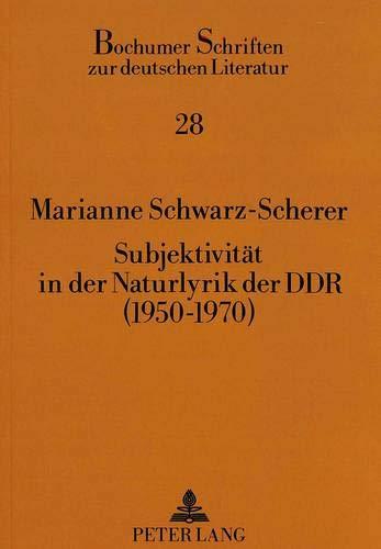 Subjektivität in der Naturlyrik der DDR (1950-1970): Schwarz-Scherer, Marianne