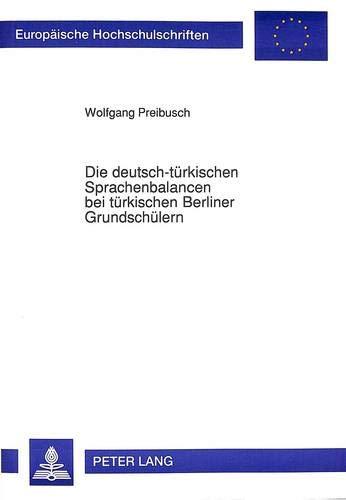 9783631445624: Die deutsch-türkischen Sprachenbalancen bei türkischen Berliner Grundschülern: Eine clusteranalytische Untersuchung (Europäische Hochschulschriften / ... Universitaires Européennes) (German Edition)