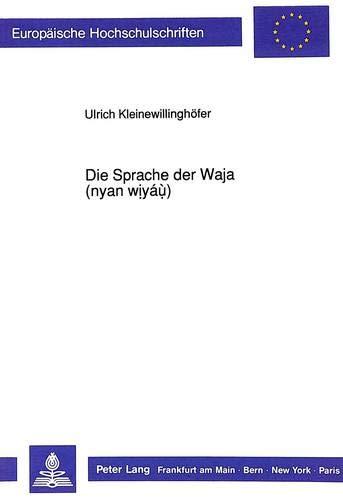 9783631445747: Die Sprach der Waja (nyan wiyáù): Phonologie und Morphologie (Europäische Hochschulschriften / European University Studies / Publications Universitaires Européennes) (German Edition)