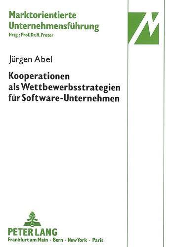 Kooperationen als Wettbewerbsstrategien für Software-Unternehmen: Jürgen Abel