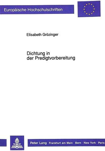 Dichtung in Der Predigtvorbereitung: Zur Homiletischen Rezeption Literarischer Texte - Dargestellt ...
