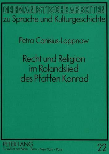 Recht und Religion im Rolandslied des Pfaffen Konrad: Petra Canisius-Loppnow