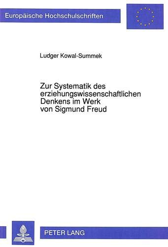 Zur Systematik des erziehungswissenschaftlichen Denkens im Werk von Sigmund Freud (Europäische ...