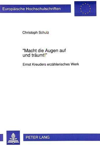 «Macht die Augen auf und träumt¿»: Ernst Kreuders erzählerisches Werk (Europäische ...