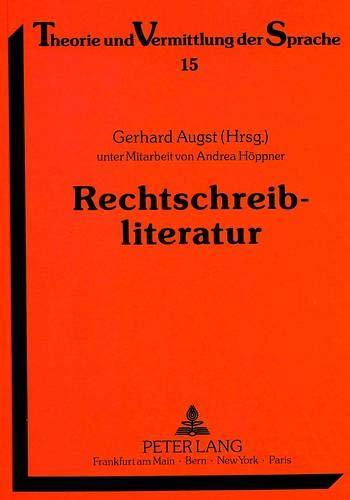Rechtschreibliteratur: Bibliographie Zur Wissenschaftlichen Literatur Ueber Die Rechtschreibung Und...