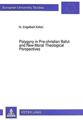 Polygyny in Pre-christian Bafut and New Moral Theological Perspec: KOFON ENGELBERT N