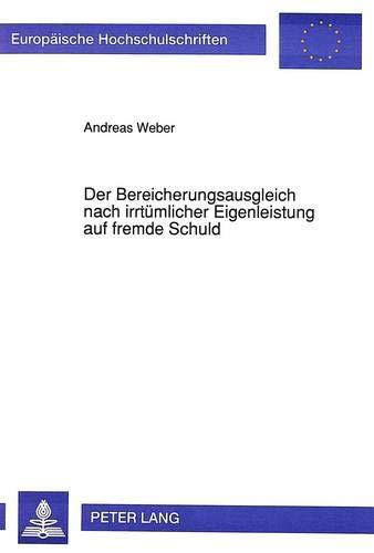 Der Bereicherungsausgleich nach irrtümlicher Eigenleistung auf fremde Schuld: Andreas Weber