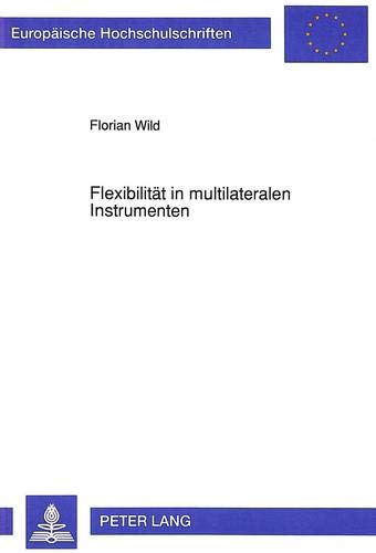 Flexibilität in multilateralen Instrumenten Eine völkerrechtliche Untersuchung anhand der...