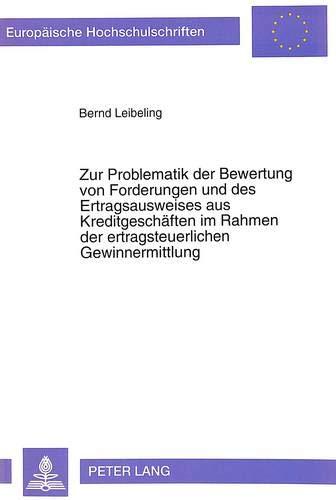 9783631449479: Zur Problematik der Bewertung von Forderungen und des Ertragsausweises aus Kreditgeschäften im Rahmen der ertragsteuerlichen Gewinnermittlung ... Universitaires Européennes) (German Edition)