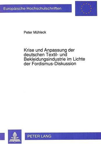 9783631449882: Krise und Anpassung der deutschen Textil- und Bekleidungsindustrie im Lichte der Fordismus-Diskussion (Europäische Hochschulschriften / European ... Universitaires Européennes) (German Edition)