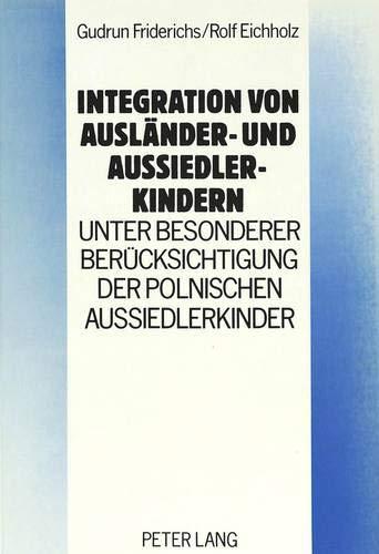 9783631449967: Integration von Ausländer- und Aussiedlerkindern - unter besonderer Berücksichtigung der polnischen Aussiedlerkinder: Theoretische Grundlagen und praxisorientierte Konzepte (German Edition)