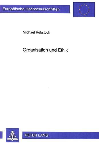 Organisation und Ethik Zur Entwicklung und Umsetzung individueller moralischer Kompetenz in ...