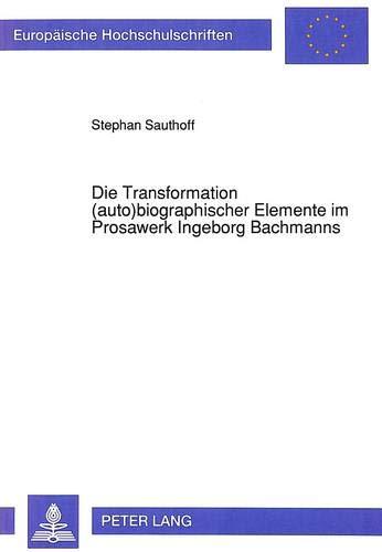 Die Transformation (auto)biographischer Elemente im Prosawerk Ingeborg Bachmanns: Sauthoff, Stephan