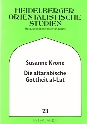 9783631450925: Die altarabische Gottheit al-Lat (Heidelberger Studien zur Geschichte und Kultur des modernen Vorderen Orients) (German Edition)