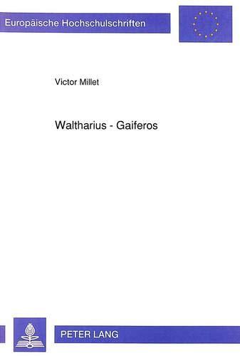 9783631451069: Waltharius - Gaiferos: Über den Ursprung der Walthersage und ihre Beziehung zur Romanze von Gaiferos und zur Ballade von Escriveta (Europäische ... Universitaires Européennes) (German Edition)