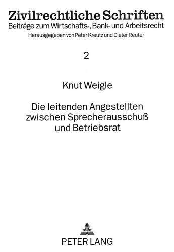 Die leitenden Angestellten zwischen Sprecherausschuß und Betriebsrat: Weigle, Knut