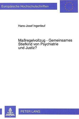9783631451694: Maßregelvollzug - Gemeinsames Stiefkind von Psychiatrie und Justiz?: Kontextuelle Betrachtung der Unterbringung straffälliger Drogenabhängiger gemäß ... Universitaires Européennes) (German Edition)