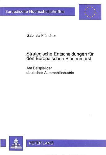 Strategische Entscheidungen für den Europäischen Binnenmarkt Am Beispiel der deutschen ...