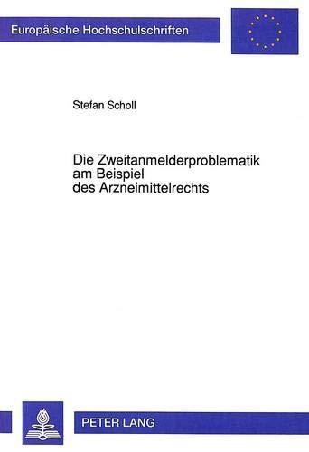 Die Zweitanmelderproblematik Am Beispiel Des Arzneimittelrechts (Paperback): Stefan Scholl