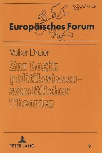 Zur Logik politikwissenschaftlicher Theorien Eine metatheoretische Grundlegung zur Analyse der ...