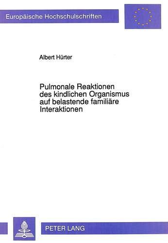 Pulmonale Reaktionen des kindlichen Organismus auf belastende familiäre Interaktionen: Albert Hürter