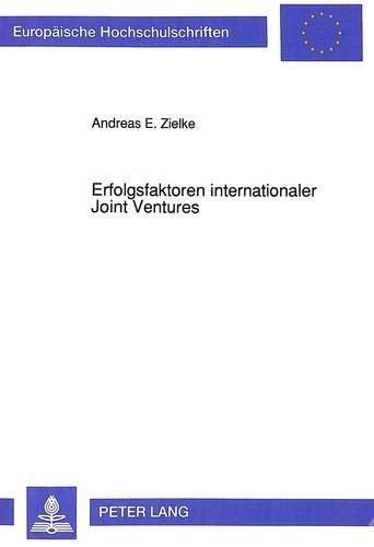 9783631452424: Erfolgsfaktoren internationaler Joint Ventures: Eine empirische Untersuchung der Erfahrungen deutscher und amerikanischer Industrieunternehmungen in ... / European University Studie)