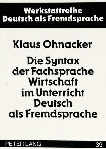9783631452523: Die Syntax der Fachsprache Wirtschaft im Unterricht Deutsch als Fremdsprache (Werkstattreihe Deutsch als Fremdsprache) (German Edition)
