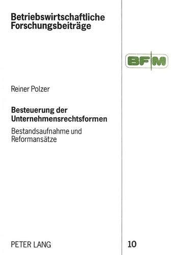 Besteuerung der Unternehmensrechtsformen Bestandsaufnahme und Reformansätze: Polzer, Reiner