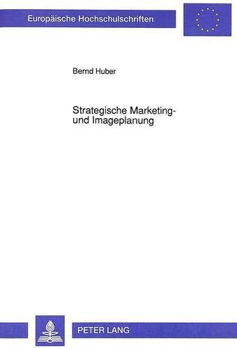 Strategische Marketing- und Imageplanung Theorie, Methoden und Integration der ...