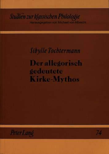 Der allegorisch gedeutete Kirke-Mythos Studien zur Entwicklungs- und Rezeptionsgeschichte: ...