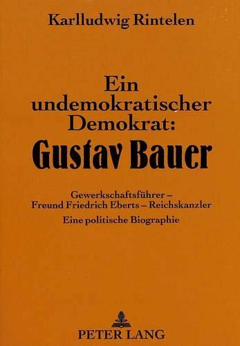 Ein undemokratischer Demokrat: Gustav Bauer: Karlludwig Rintelen