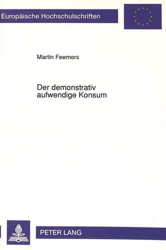 Der demonstrativ aufwendige Konsum Eine theoretisch-empirische Untersuchung: Feemers, Martin
