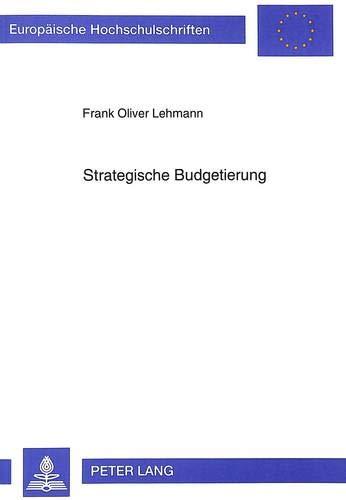 Strategische Budgetierung: Entwurf und Fundierung eines Instruments des strategischen Controllings ...