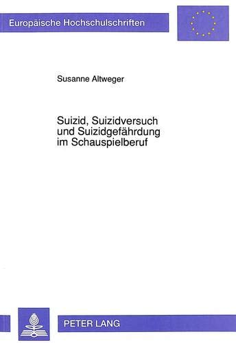 Suizid, Suizidversuch und Suizidgefährdung im Schauspielberuf Bestandsaufnahme sowie ...