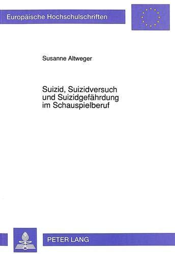 Suizid, Suizidversuch und Suizidgefährdung im Schauspielberuf: Bestandsaufnahme sowie Untersuchung ...