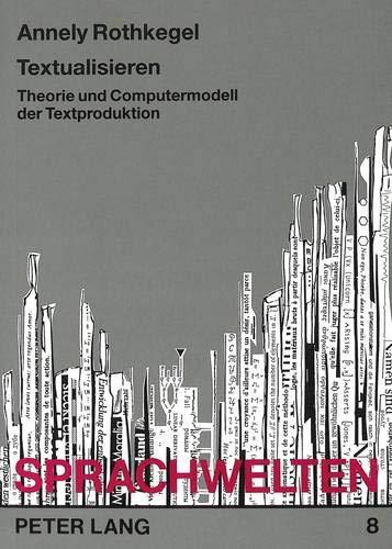 Textualisieren: Theorie und Computermodell der Textproduktion (Sprachwelten) (German Edition): ...