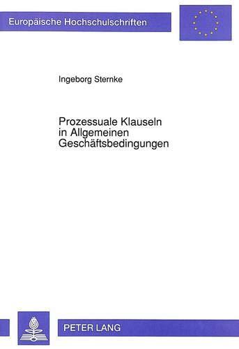 Prozessuale Klauseln in Allgemeinen Geschäftsbedingungen: Zur Kontrolle von ProzeZur Kontrolle...