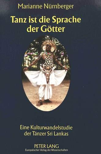 Tanz Ist Die Sprache Der Götter: Eine Kulturwandelstudie Der Tänzer Sri Lankas: Marianne ...