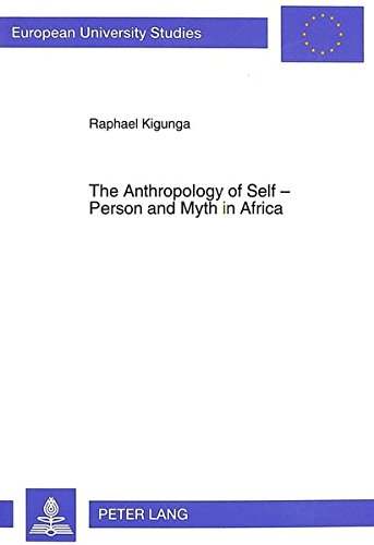The Anthropology of Self - Person and Myth in Africa A Philosophi: KIGUNGA RAPHAEL