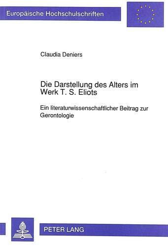 Die Darstellung des Alters im Werk T. S. Eliots Ein literaturwissenschaftlicher Beitrag zur ...
