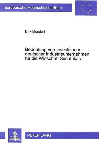 Bedeutung von Investitionen deutscher Industrieunternehmen für die Wirtschaft Südafrikas ...