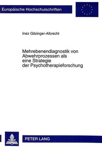 9783631456248: Mehrebenendiagnostik von Abwehrprozessen als eine Strategie der Psychotherapieforschung (Europäische Hochschulschriften / European University Studies ... Universitaires Européennes) (German Edition)