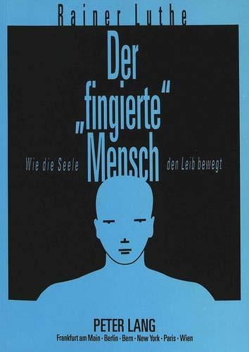 9783631457283: Der «fingierte» Mensch: Wie die Seele den Leib bewegt (German Edition)