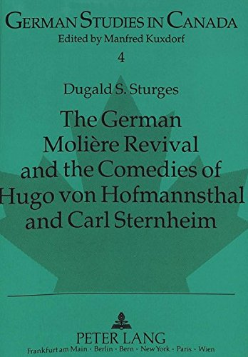 German Moliere Revival and the Comedies of Hugo von Hofmannsthal and Carl Sternheim: Dugald S. ...