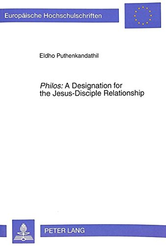 "Philos"": A Designation for the Jesus-Disciple Relationship - An Exegetico-Theological ..."